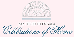 2016 Thresholds Gala: Celebrations of Home